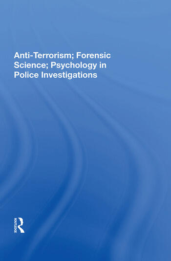 Anti-Terrorism; Forensic Science; Psychology in Police Investigations book cover