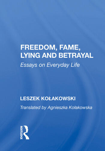 Freedom, Fame, Lying and Betrayal Essays on Everyday Life book cover