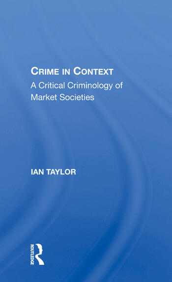 Crime in Context A Critical Criminology of Market Societies book cover