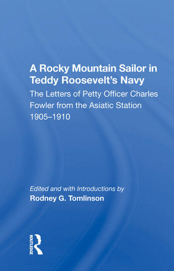 A Rocky Mountain Sailor in Teddy Roosevelt's Navy The Letters of Petty Officer Charles Fowler from the Asiatic Station 1905-1910 book cover