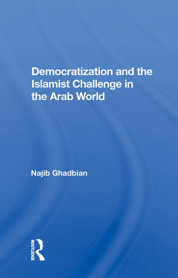 Democratization and the Islamist Challenge in the Arab World book cover
