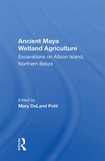 Ancient Maya Wetland Agriculture Excavations On Albion Island, Northern Belize book cover