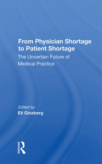 From Physician Shortage To Patient Shortage The Uncertain Future Of Medical Practice book cover