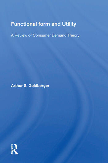 Functional Form And Utility A Review Of Consumer Demand Theory book cover