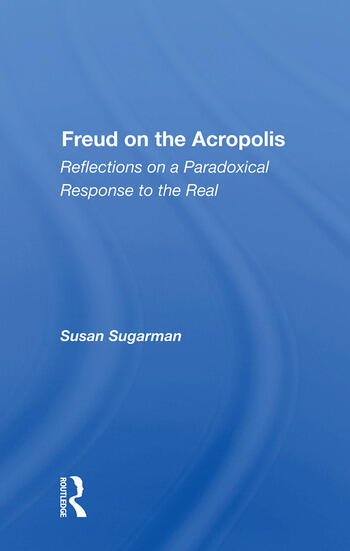 Freud on the Acropolis Reflections on a Paradoxical Response to the Real book cover