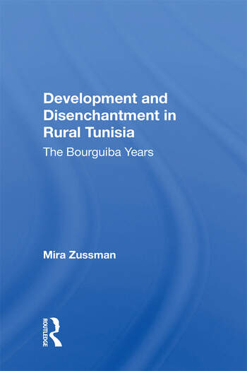 Development And Disenchantment In Rural Tunisia The Bourguiba Years book cover