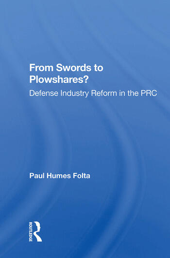 From Swords To Plowshares? Defense Industry Reform In The Prc book cover