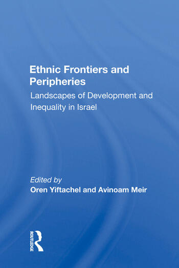 Ethnic Frontiers and Peripheries Landscapes of Development and Inequality in Israel book cover
