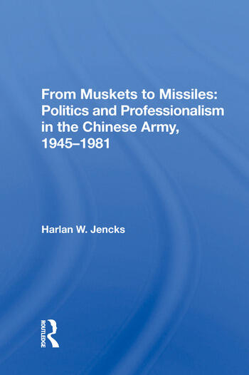 From Muskets to Missiles: Politics and Professionalism in the Chinese Army, 1945-1981 book cover