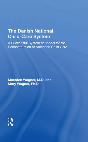 The Danish National Child-Care System A Successful System as Model for the Reconstruction of American Child Care book cover