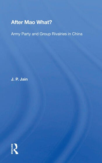 After Mao What? Army Party and Group Rivalries in China book cover