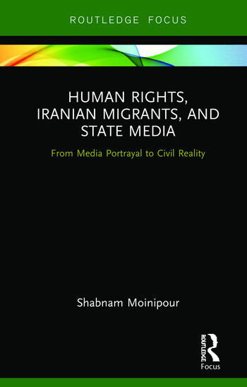 Human Rights, Iranian Migrants, and State Media From Media Portrayal to Civil Reality book cover