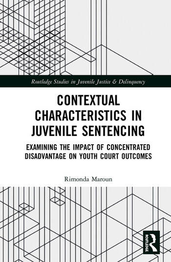 Contextual Characteristics in Juvenile Sentencing Examining the Impact of Concentrated Disadvantage on Youth Court Outcomes book cover