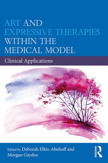Art and Expressive Therapies within the Medical Model Clinical Applications book cover