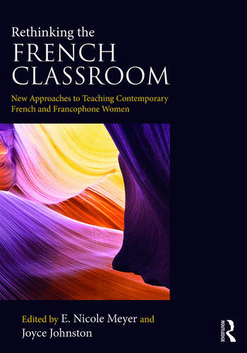 Rethinking the French Classroom New Approaches to Teaching Contemporary French and Francophone Women book cover