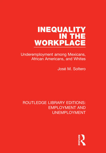 Inequality in the Workplace Underemployment among Mexicans, African Americans, and Whites book cover