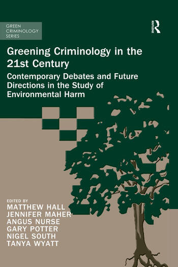 Greening Criminology in the 21st Century Contemporary debates and future directions in the study of environmental harm book cover