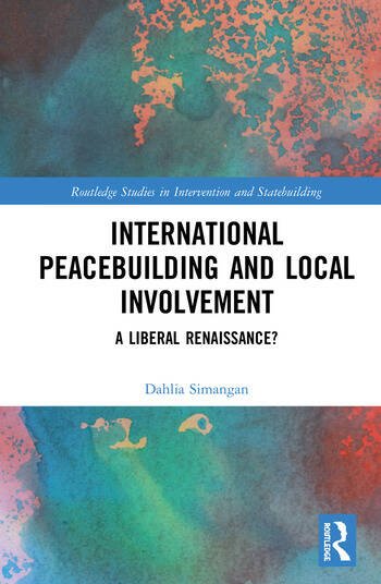 International Peacebuilding and Local Involvement A Liberal Renaissance? book cover