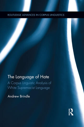 The Language of Hate A Corpus Lingusitic Analysis of White Supremacist Language book cover