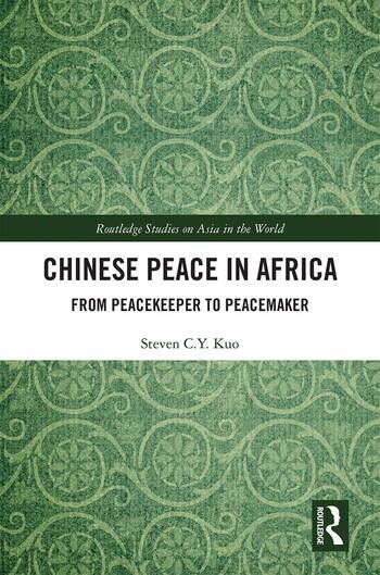 Chinese Peace in Africa From Peacekeeper to Peacemaker book cover