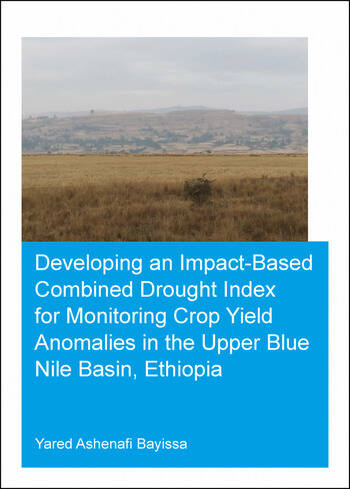 Developing an Impact-Based Combined Drought Index for Monitoring Crop Yield Anomalies in the Upper Blue Nile Basin, Ethiopia book cover