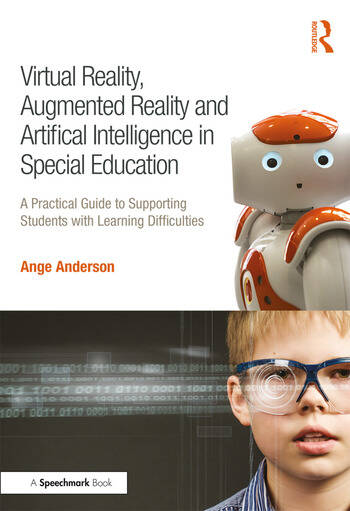 Virtual Reality, Augmented Reality and Artificial Intelligence in Special Education A Practical Guide to Supporting Students with Learning Differences book cover