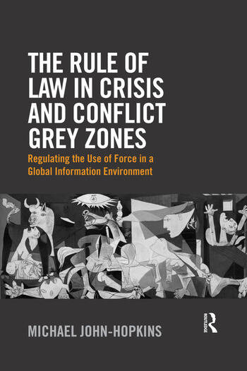 The Rule of Law in Crisis and Conflict Grey Zones Regulating the Use of Force in a Global Information Environment book cover