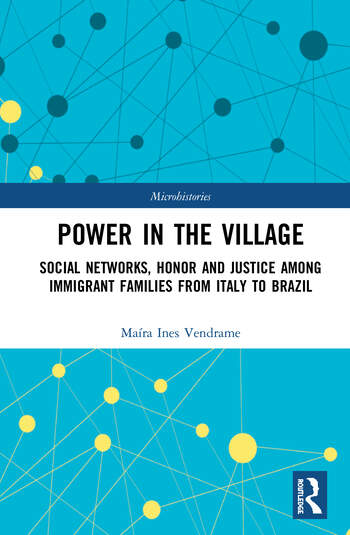 Power in the Village Social Networks, Honor and Justice among Immigrant Families from Italy to Brazil book cover