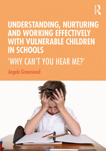 Understanding, Nurturing and Working Effectively with Vulnerable Children in Schools 'Why Can't You Hear Me?' book cover