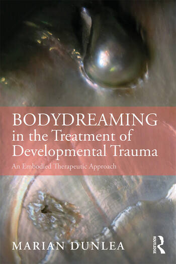 BodyDreaming in the Treatment of Developmental Trauma An Embodied Therapeutic Approach book cover