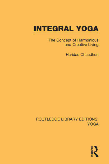 Integral Yoga The Concept of Harmonious and Creative Living book cover
