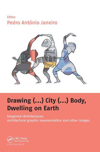 Drawing (...) City (...) Body, Dwelling on Earth Imagined-Architectures: Architectural Graphic Representation and Other Images book cover