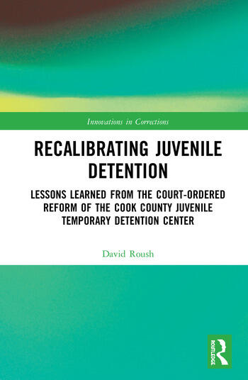 Recalibrating Juvenile Detention Lessons Learned from the Court-Ordered Reform of the Cook County Juvenile Temporary Detention Center book cover