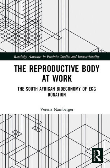 The Reproductive Body at Work The South African Bioeconomy of Egg Donation book cover