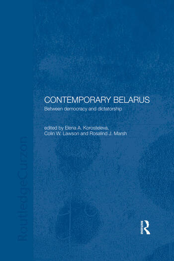 Contemporary Belarus Between Democracy and Dictatorship book cover