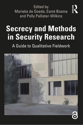 Secrecy and Methods in Security Research A Guide to Qualitative Fieldwork book cover