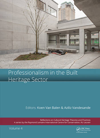 Professionalism in the Built Heritage Sector Edited Contributions to the International Conference on Professionalism in the Built Heritage Sector, February 5-8, 2018, Arenberg Castle, Leuven, Belgium book cover