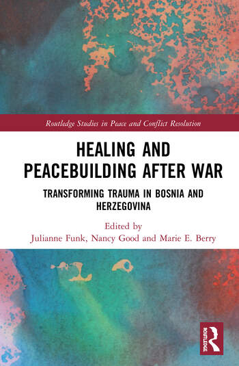 Healing and Peacebuilding after War Transforming Trauma in Bosnia and Herzegovina book cover
