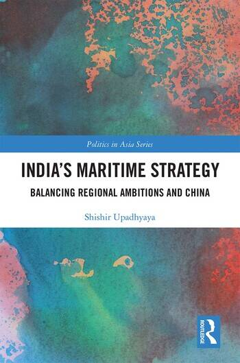 India's Maritime Strategy Balancing Regional Ambitions and China book cover