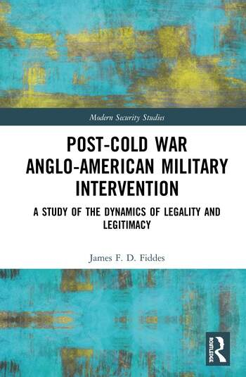 Post-Cold War Anglo-American Military Intervention A Study of the Dynamics of Legality and Legitimacy book cover