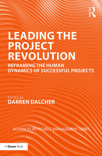 Leading the Project Revolution Reframing the Human Dynamics of Successful Projects book cover
