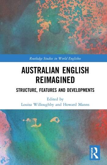 Australian English Reimagined Structure, Features and Developments book cover