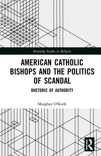 American Catholic Bishops and the Politics of Scandal Rhetoric of Authority book cover
