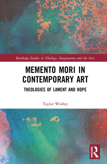Memento Mori in Contemporary Art Theologies of Lament and Hope book cover