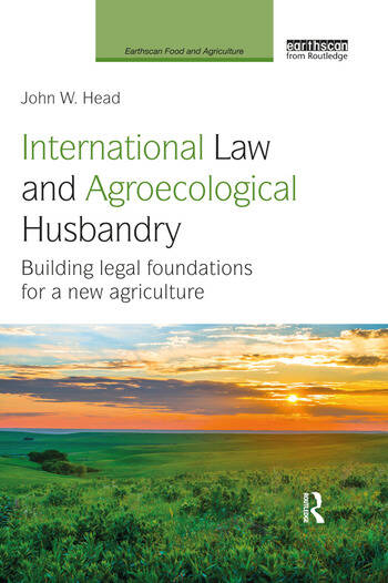 International Law and Agroecological Husbandry Building legal foundations for a new agriculture book cover