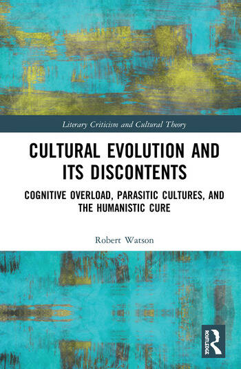 Cultural Evolution and its Discontents Cognitive Overload, Parasitic Cultures, and the Humanistic Cure book cover