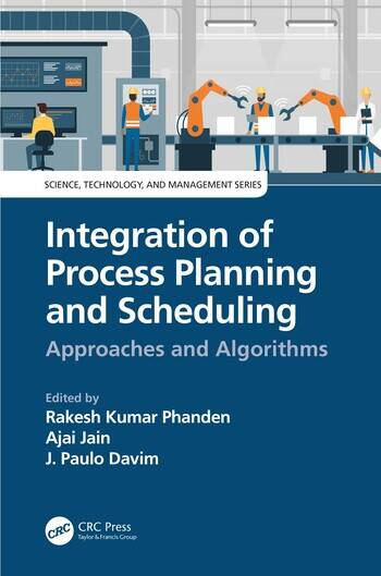 Integration of Process Planning and Scheduling Approaches and Algorithms book cover