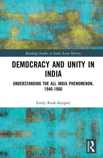 Democracy and Unity in India Understanding the All India Phenomenon, 1940-1960 book cover