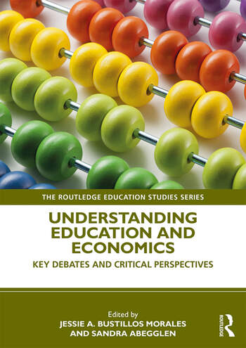 Understanding Education and Economics Key Debates and Critical Perspectives book cover