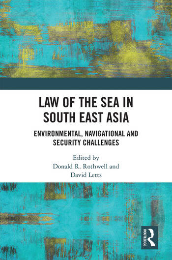 Law of the Sea in South East Asia Environmental, Navigational and Security Challenges book cover